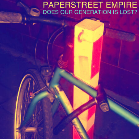 Paperstreet Empire - Does Our Generation Is Lost?